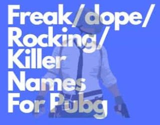 freaky, dope, rocking, and killer names for pubg